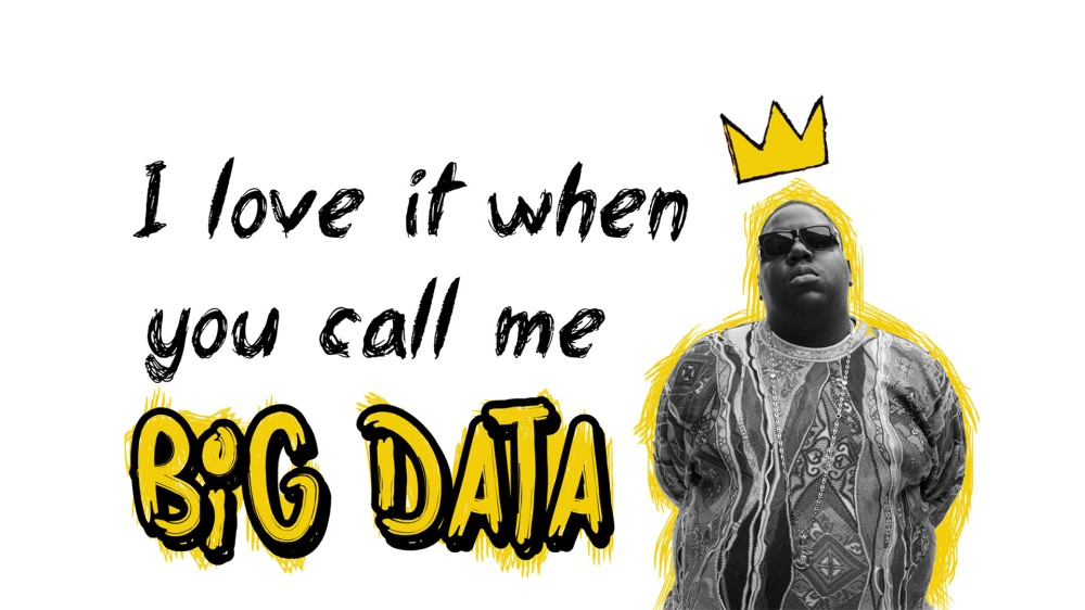 I love it when you call me big data